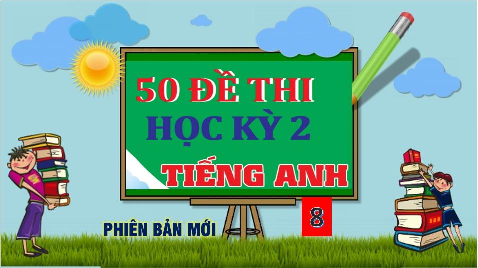 50-DE-THI-HOC-KI-2-TIENG-ANH-8